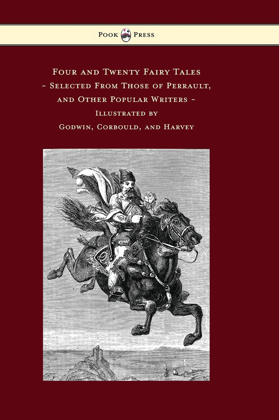 Four and Twenty Fairy Tales, Selected From Those of Perrault, and Other Popular Writers - Illustrated by Godwin, Corbould, and Harvey ebook
