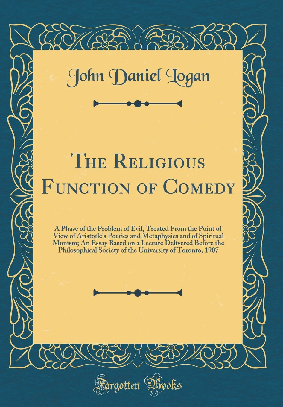 The Religious Function Of Comedy A Phase Of The Problem Of Evil  The Religious Function Of Comedy A Phase Of The Problem Of Evil Treated  From The Point Of View Of Aristotles Poetics And Metaphysics And Of  Philosophical
