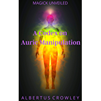 A Codex on Auric Manipulation (Magick Unveiled Book 13)