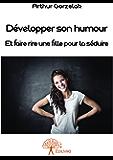 Développer son humour: Et faire rire une fille pour la séduire