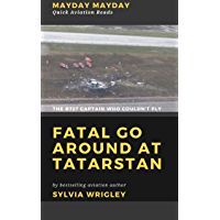 Fatal Go Around at Tatarstan: The B737 Captain Who Couldn't Fly (Quick Aviation Reads Book 4)