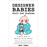 Designer Babies Still Get Scabies: A Small Book of (Mostly) Silly Poetry (English Edition)