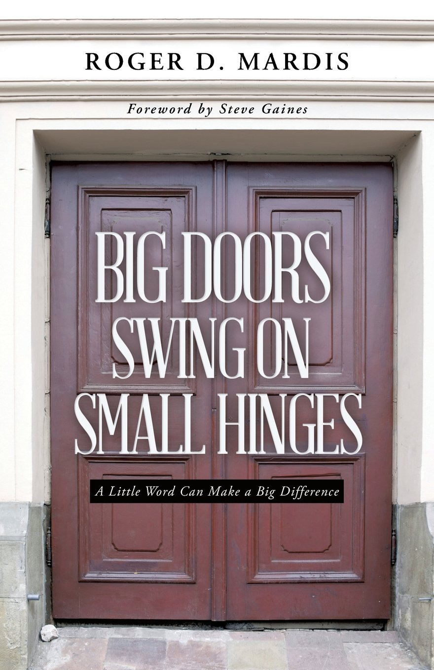 Big Doors Swing on Small Hinges A Little Word Can Make a Big Difference Roger D. Mardis 9781490838199 Amazon.com Books & Big Doors Swing on Small Hinges: A Little Word Can Make a Big ...