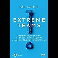 Extreme Teams: Perché Netflix, Pixar, Airbnb e altre aziende all'avanguardia prosperano dove molte altre falliscono (Italian Edition)