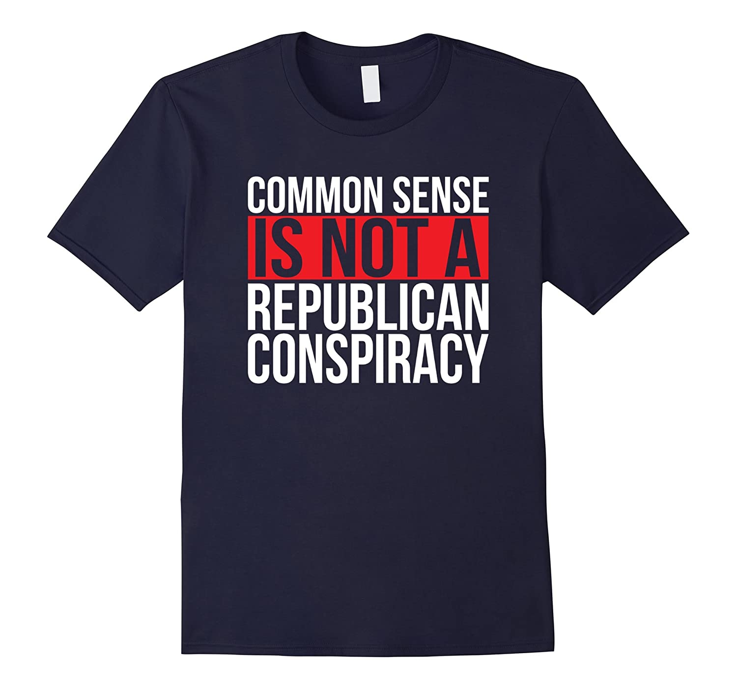 Common Sense Not A Republican Conspiracy No Liberal T-Shirt-CD