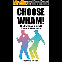 Choose Wham!: The Definitive Guide to Wham & Their Music