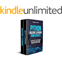 Python Machine Learning From Scratch: The Ultimate Step By Step Beginner's Guides To Deep Learning, Machine Learning, and Neural Networks