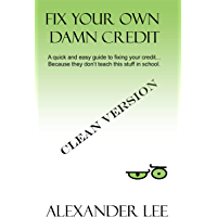 Fix Your Own Darn Credit!: A quick and easy guide to fixing your credit… Because they don't teach this stuff in school…