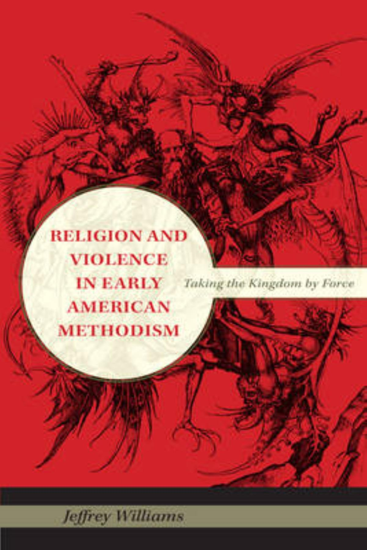 Religion and Violence in Early American Methodism: Taking the Kingdom by Force (Religion in North America) by Indiana University Press
