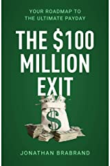 The $100 Million Exit: Your Roadmap to the Ultimate Payday Kindle Edition