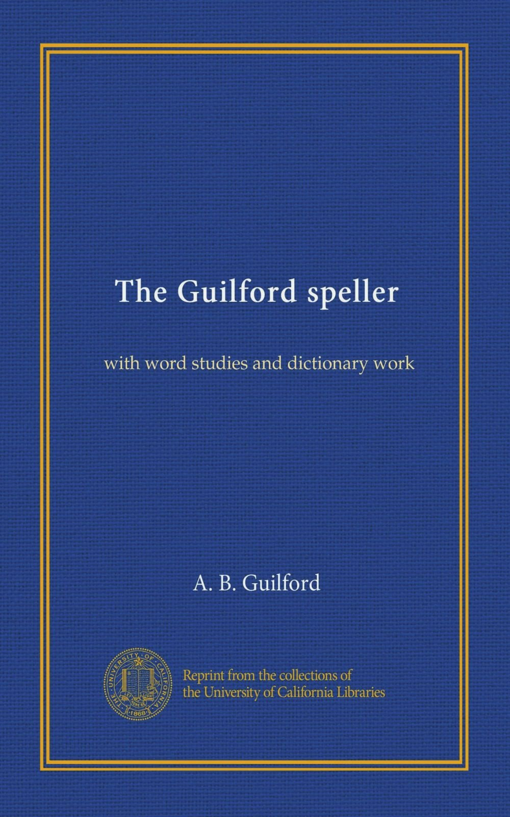 The Guilford speller: with word studies and dictionary work PDF