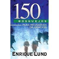 150 bosquejos para reuniones de oración (Spanish Edition)