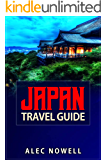 Japan Travel Guide: Culture, food, experiences, sights, buildings, museums, shrines, temples, parks, areas and more in Tokyo, Kyoto, Yokohama, Osaka, Nagoya, ... Sapporo, Kobe and Mt. Fuji (English Edition)