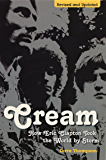 Cream: How Eric Clapton Took the World by Storm