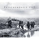 Passchendaele 1917: The Third Battle of Ypres in Photographs
