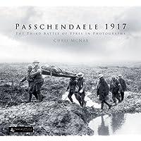 Passchendaele 1917: The Third Battle of Ypres in Photographs