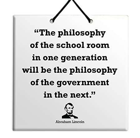 Wall Quote ABRAHAM LINCOLN The philosophy of the school room in one generati