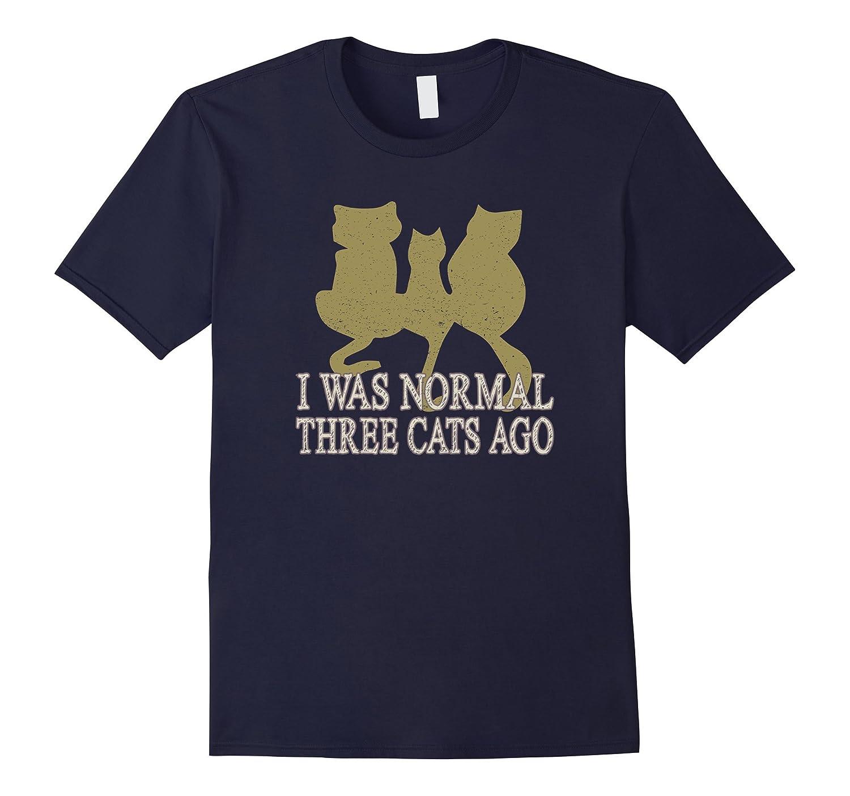I Was Normal Three Cats Ago T-Shirt Funny Sarcastic Humor-FL