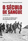 Século de Sangue. 1914 à 2014. As Vinte Guerras que Mudaram o Mundo