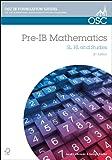 Pre-IB Mathematics: Preparation for Pre-IB Mathematics SL, HL & Studies (OSC IB Revision Guides for the International Baccalaureate Diploma)
