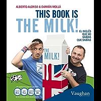 This book is the milk!: El inglés que no sabías que sabías (Spanish Edition)