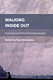 Walking Inside Out: Contemporary British Psychogeography (Place, Memory, Affect)