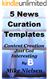 5 News Curation Templates - Content Creation Just Got Interesting (English Edition)
