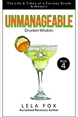 Unmanageable: A Memoir: Drunken Wisdom (The Life & Times of a Curious Drunk Book 4) Kindle Edition