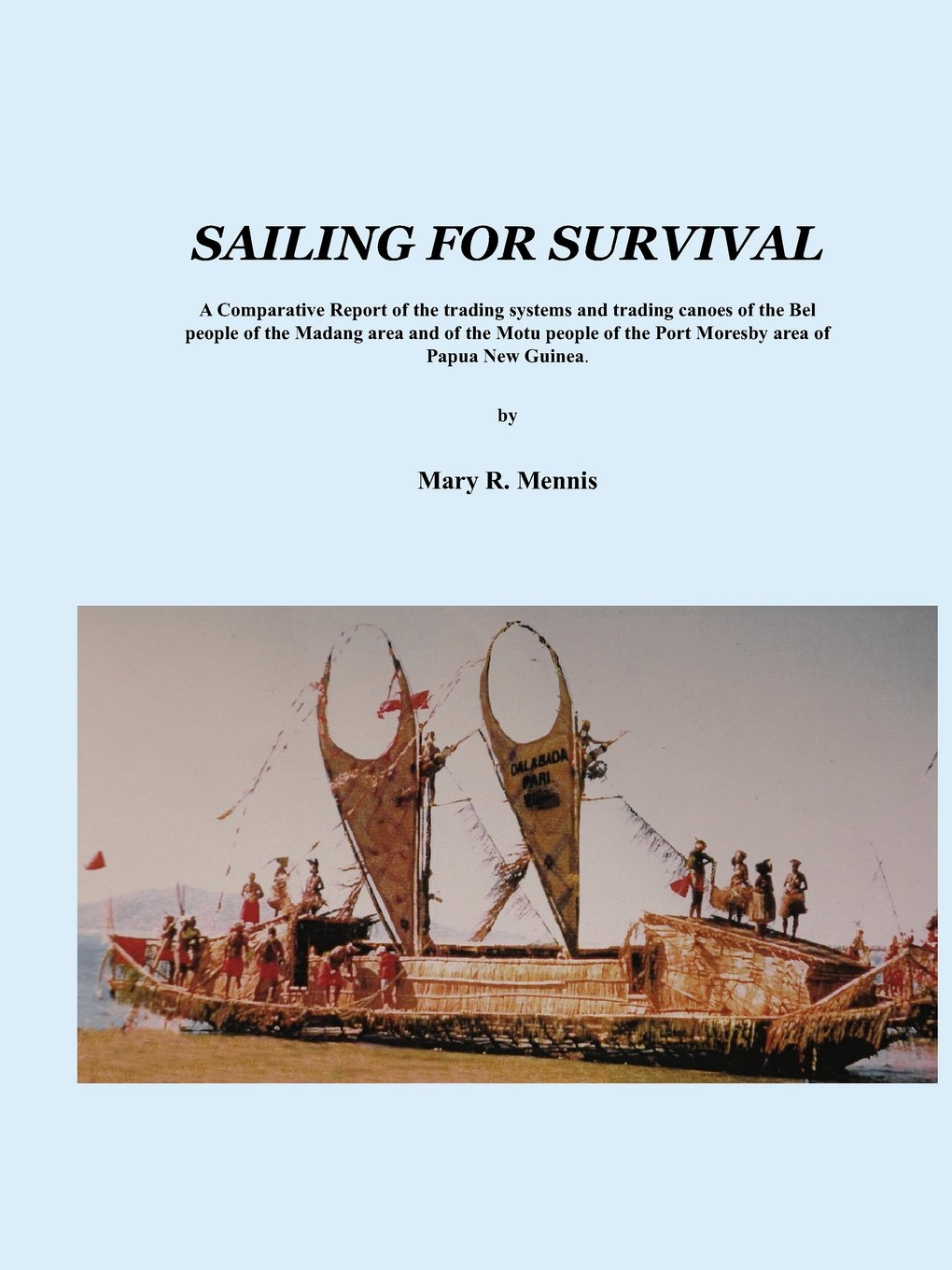 Sailing for Survival: A Comparative Report of the Trading Systems and Trading Canoes of the Bel People in the Madang Area and of the Motu People in the Port Moresby Area of Papua New Guinea