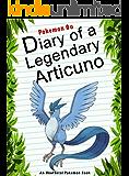 Pokemon Go: Diary Of A Legendary Articuno: (An Unofficial Pokémon Book) (Pokemon Books Book 41)