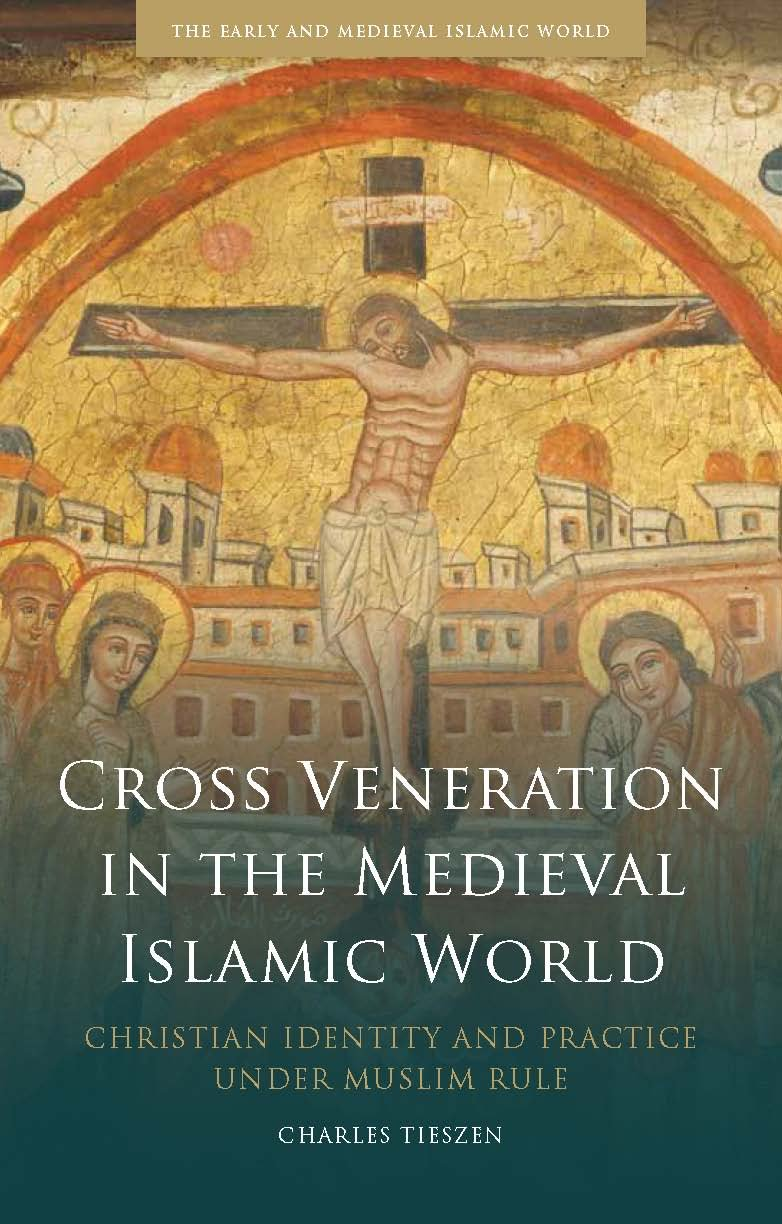 Cross Veneration In The Medieval Islamic World Christian Identity
