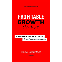Profitable Growth Strategy: 7 proven best practices from German companies (English Edition)