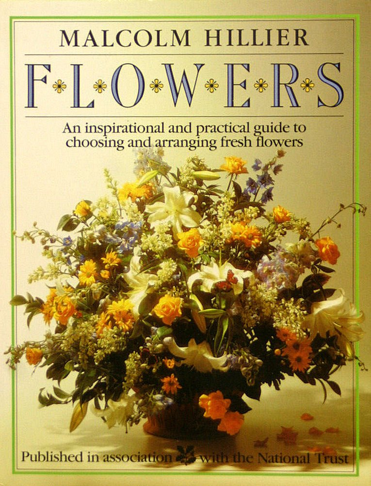 Flowers: Inspirational and Practical Guide to Choosing and Arranging Fresh Flowers