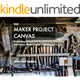 The Maker Project Canvas: A one-page visual tool for planning, analyzing, and communicating your projects. (English Edition)