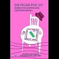 Sin pasar por go: Narrativa dominicana contemporánea (Spanish Edition)