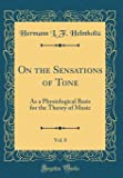 On the Sensations of Tone, Vol. 8: As a Physiological Basis for the Theory of Music (Classic Reprint)