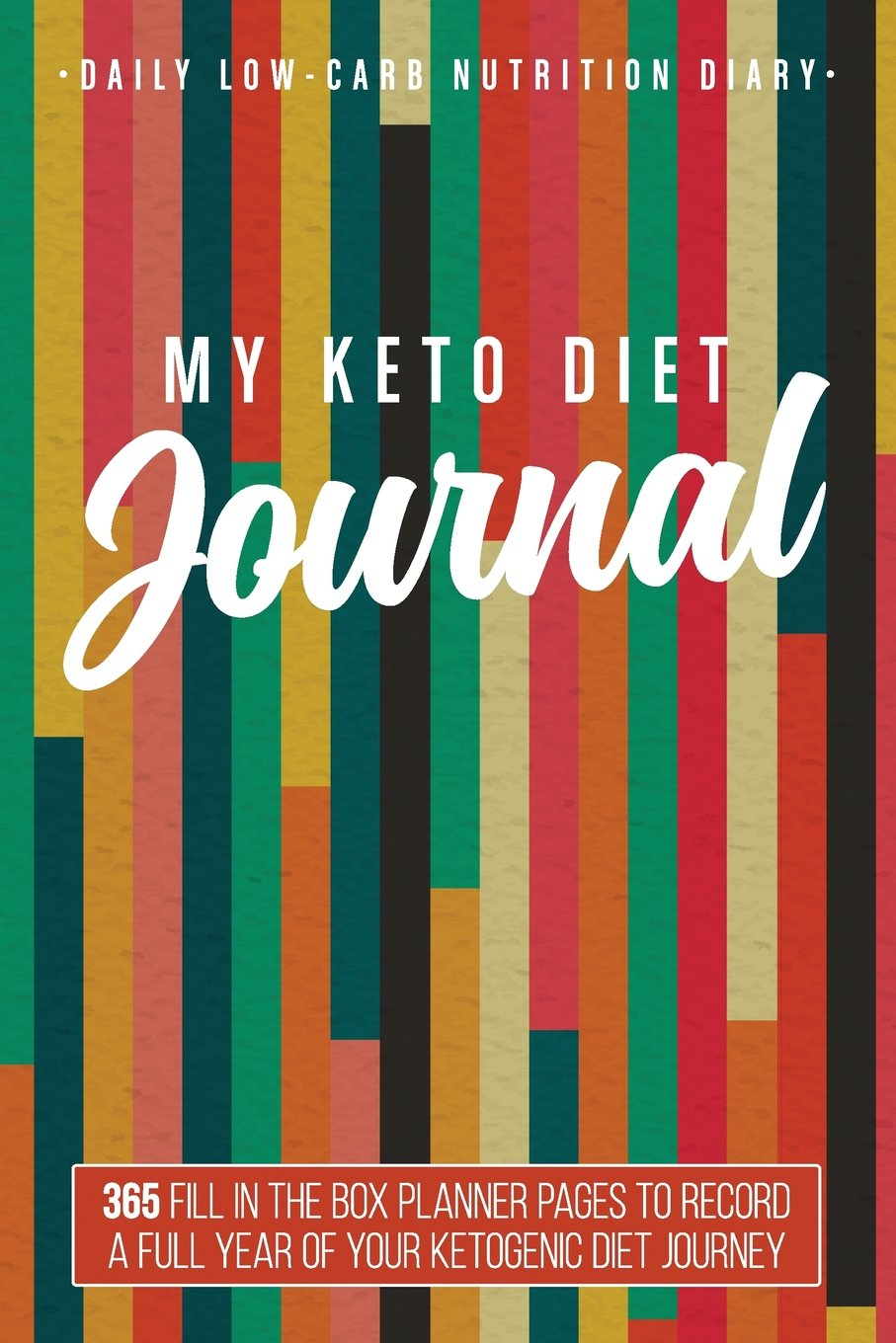 """Download My Keto Diet Journal: Daily Low-Carb Nutrition Diary 6"""" x 9"""" (Multi Stripes): 365 Fill In The Box Planner Pages To Record A Full Year Of Your Ketogenic Diet Journey (Ketonius Books) pdf"""