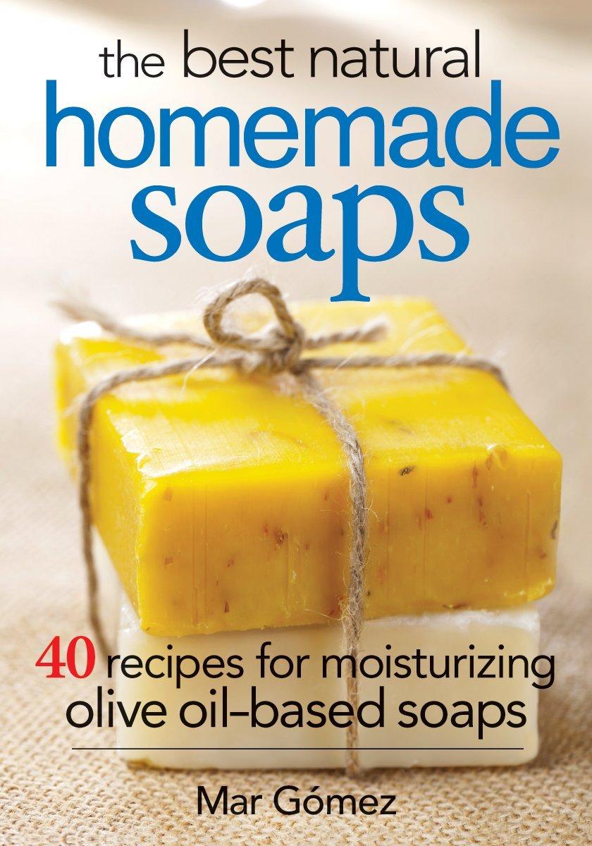 The Best Natural Homemade Soaps: 40 Recipes for Moisturizing Olive Oil-Based Soaps Paperback – September 11, 2014