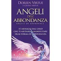 Angeli dell'abbondanza. 11 messaggi dal cielo che ti aiutano a manifestare ogni forma di abbondanza
