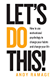Let's Do This!: How to use motivational psychology to change your habits for life