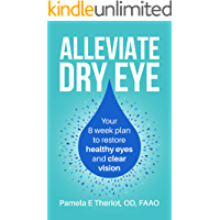 Alleviate Dry Eye: Your 8 week plan to restore healthy eyes and clear vision. (English Edition)