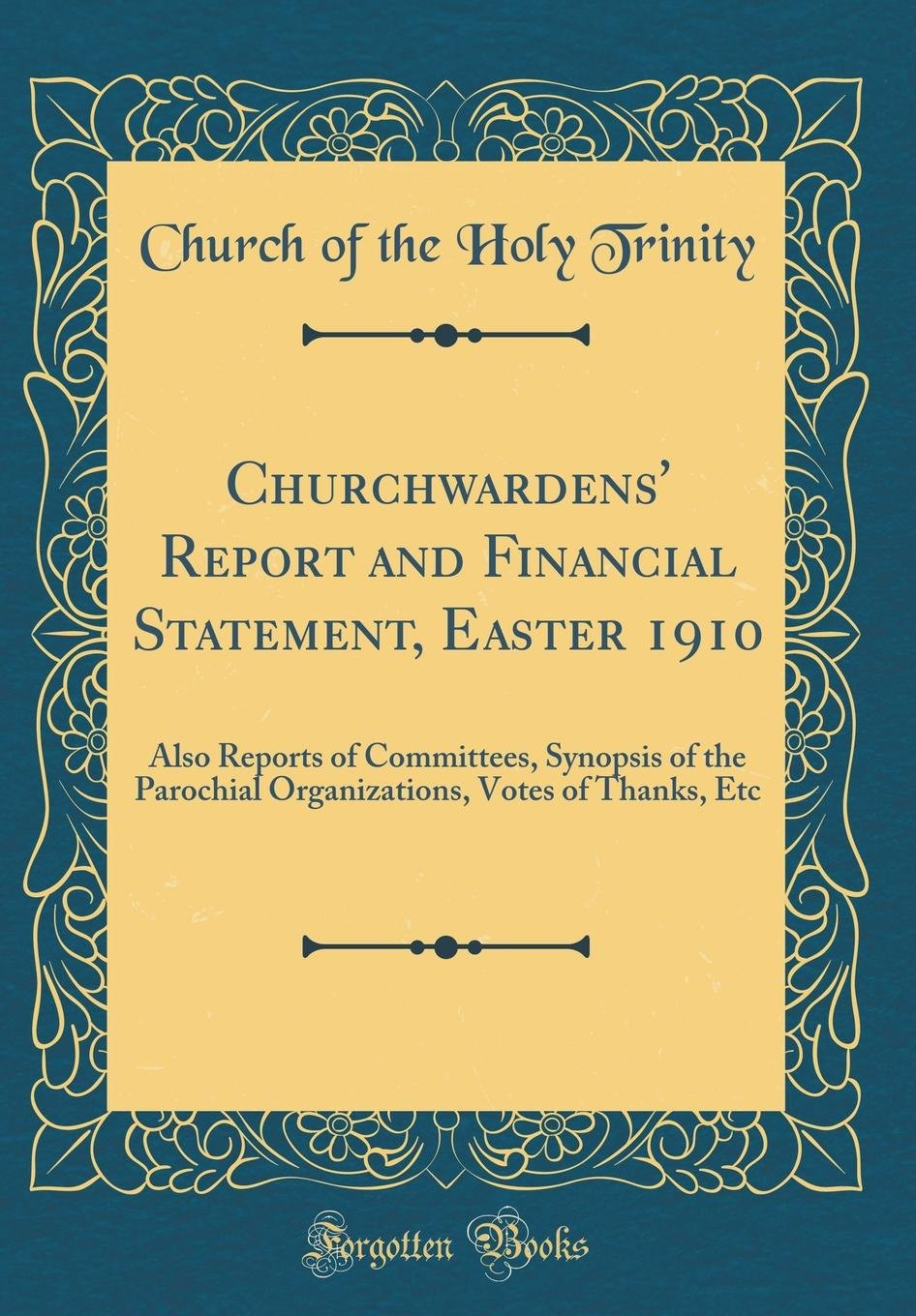 Churchwardens' Report and Financial Statement, Easter 1910: Also Reports of Committees, Synopsis of the Parochial Organizations, Votes of Thanks, Etc (Classic Reprint) PDF