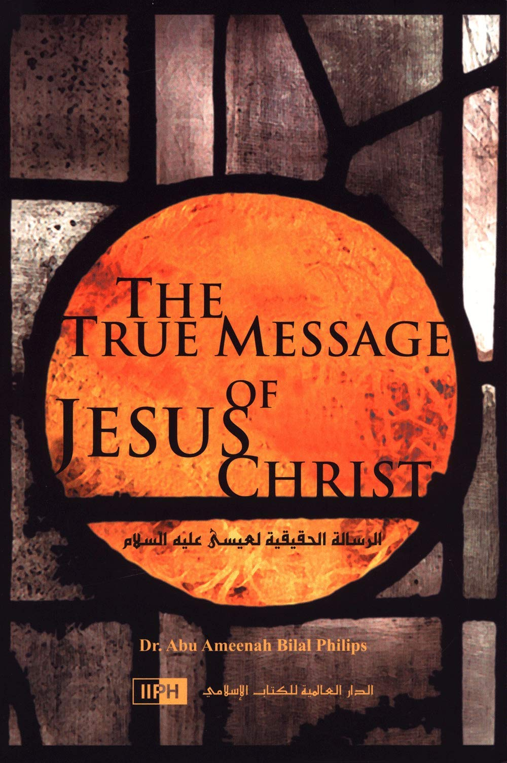 The True Message of Jesus Christ: Abu Ameenah Bilal Philips ...