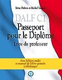 DALF C1 - Passeport pour le diplôme: Livre du professeur