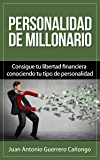 Personalidad de millonario: Consigue tu libertad financiera conociendo tu tipo de personalidad (Spanish Edition)