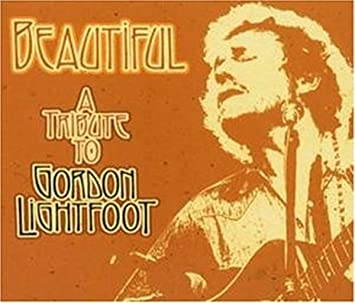 Image result for Beautiful: A Tribute To Gordon Lightfoot