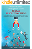 Practice Builders Development series:  For Tax Resolution Firms: Techniques and Practice Development marketing strategies to gain lots of new clients All Year round!