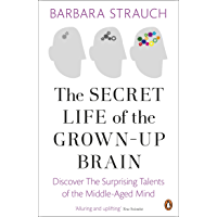 The Secret Life of the Grown-Up Brain: Discover The Surprising Talents of the Middle-Aged Mind (English Edition)