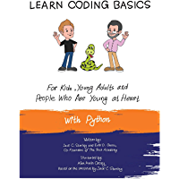 Learn Coding Basics for Kids, Young Adults and People That Are Young at Heart, With Python: Python Computer Programming Made Easy! (English Edition)