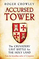 Accursed Tower: The Crusaders' Last Battle For
